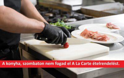 A konyha szombaton nem biztosít A La Carte ételrendelést.